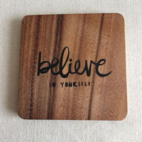 木製コースター Believe in yourself.