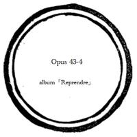 【music sheet】Opus 43-4    ーalbum『Reprendre』ー