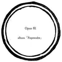 【music sheet】Opus 61    ーalbum『Reprendre』ー