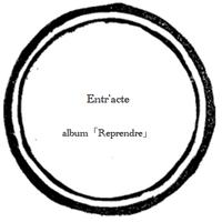 【music sheet】Entr'acte    ーalbum『Reprendre』ー