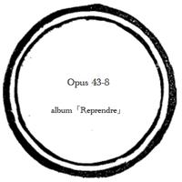 【music sheet】Opus 43-8    ーalbum『Reprendre』ー
