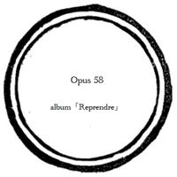 【music sheet】Opus 58    ーalbum『Reprendre』ー