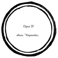 【music sheet】Opus 27    ーalbum『Reprendre』ー