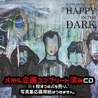 【限定5枚】Happy In The Dark(パネル企画コンプリート済み)【サイン・落書き希望 不可】