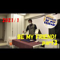 【ダウンロード:ライブ】2021/1 BE MY FRIEND!Part3