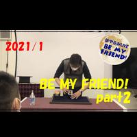 【ダウンロード:ライブ】2021/1 BE MY FRIEND!Part2