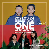 【どんぐりず × Helsinki Lambda Club】TOKIO TOKYO OPENING PARTY ONE WEEK WONDER