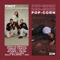 【 FNCY(ZEN-LA-ROCK / G.RINA /鎮座DOPENESS ) / ZIN 】POP-CORN