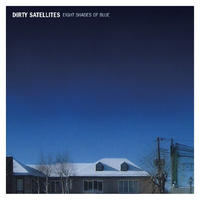 DIRTY SATELLITES / EIGHT SHADES OF BLUE