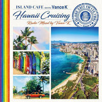 ISLAND CAFE meets Vance K -Hawaii Cruising- Radio Mixed by Vance K