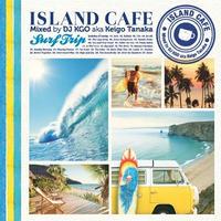 ISLAND CAFE Surf Trip Mixed by DJ KGO aka Keigo Tanaka