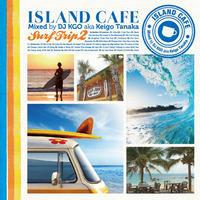 ISLAND CAFE Surf Trip2 Mixed by DJ KGO aka Keigo Tanaka