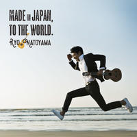 Made in Japan, To the World. / 名渡山遼