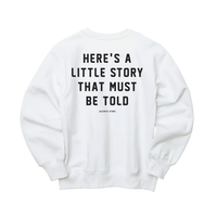 HERE'S LITTLE STORY SWEAT  [WHITE]