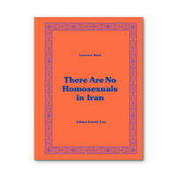 There Are No Homosexuals in Iran / Laurence Rasti