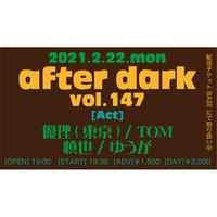 【ライブ配信チケット】2021.02.22(月) after dark vol.147