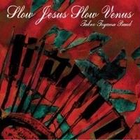 Takeo Toyama Band「Slow Jesus Slow Venus」