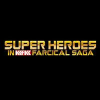 カカフカカ4DX 03『SUPER HEROES in KKFKK farcical saga』