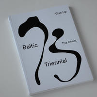 BALTIC TRIENNIAL 13 – GIVE UP THE GHOST