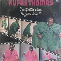 Rufus Thomas / I Ain't Gettin' Older, I'm Gettin' Better