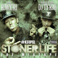 KOWICHI & DJ TY-KOH - STONER LIFE THE MIX TAPE
