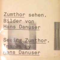 Zumthor sehen. Seeing Zumthor / Hans Danuser