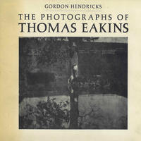 THE PHOTOGRAPHS OF THOMAS EAKINS