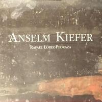 ANSELM KIEFER / RAFAEL LOPEZ-PEDRAZA
