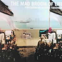 THE MAD BROOM OF LIFE / 高橋恭司