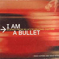 I am a bullet: Scenes from an accelerating culture  /  Doug Aitken