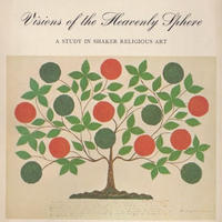 Visions of the Heavenly Sphere - A Study in Shaker Religious Art