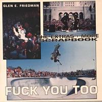 FUCK YOU TOO THE EXTRAS +MORE SCRAP BOOK / GLEN E. FRIEDMAN