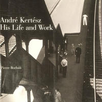 His Life and Work / Amdre Kertesz