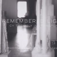 REMEMBERED LIGHT CY TWOMBLY IN LEXINGTON / SALLY MANN