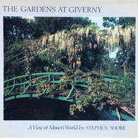 THE GARDENS AT GIVERNY A View of Monet's World  / STEPHEN SHORE