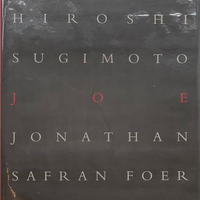 JOE / Hiroshi Sugimoto and Jonathan Safran Foer