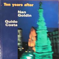 Ten years after / Nan Goldin ・Guido Costa