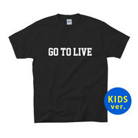 Go To Live Tee (BLACK) ※kids 100 / 120(表プリントのみ)
