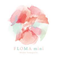 """Mioko Yamaguchi """"FLOMA mini"""""""