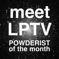 Meet LPTV | Powderist of the month