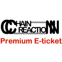 Chain Reaction - Premium E-ticket