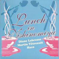 Diane Labrosse + Martin Tétreault + Haco - Lunch in Nishinomiya (CD/Album/2005)