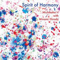 「Sprit of Harmony」Michikaho'rl with Minami Hiroshi