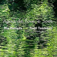 Agua de Tom e Som 水霊のうた / 松田美緒&土取利行