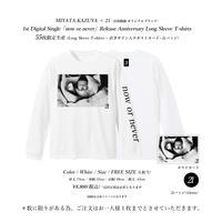 MIYATA KAZUYA × 21 presents 1st Digital Single「now or never」Release Anniversary Long Sleeve T-shirts