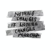PORKCHOP - NOTHING CHANGES STICKER