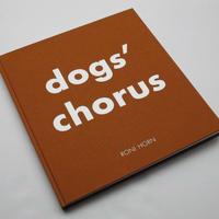 Roni Horn / Dogs' Chorus