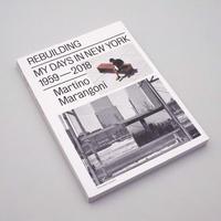 Martino Marangoni / Rebuilding , My Days in New York 1959-2018