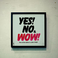 YES! NO & WOW!