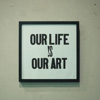 OUR LIFE IS OUR ART
